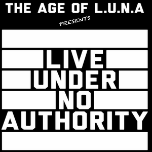 The Age Of L.U.N.A – Live Under No Authority (liveundernoauthority.com)
